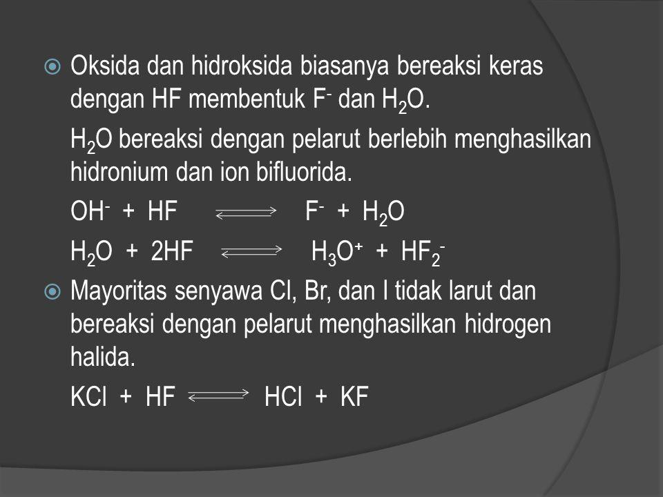 3. Reaksi kimia penggantian anion solut dengan F KCN + HF HCN + KF 4. Reaksi kimia yang lebih rumit H 2 SO 4 + 2HF HOSO 2 F + H 3 O + + F -