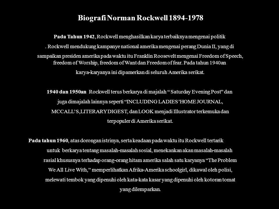 Biografi Norman Rockwell 1894-1978 Lahir di New York pada tahun 1894, Rockwell sangat ingin menjadi seorang artis. Dia mening- galkan sekolah smunya l