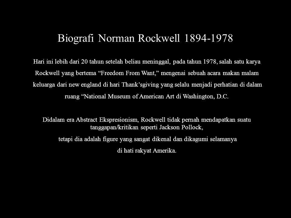 Biografi Norman Rockwell 1894-1978 Pada Tahun 1942, Rockwell menghasilkan karya terbaiknya mengenai politik. Rockwell mendukung kampanye national amer