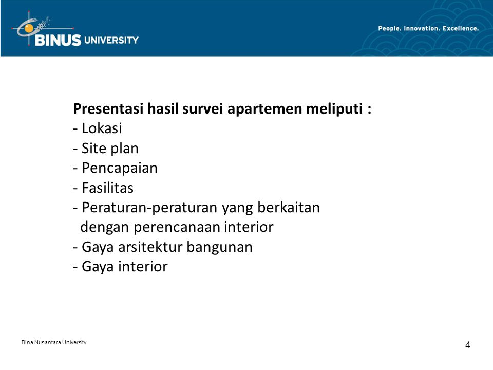 Bina Nusantara University 4 Presentasi hasil survei apartemen meliputi : - Lokasi - Site plan - Pencapaian - Fasilitas - Peraturan-peraturan yang berkaitan dengan perencanaan interior - Gaya arsitektur bangunan - Gaya interior