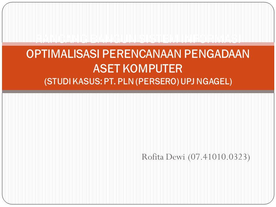 Rofita Dewi (07.41010.0323) RANCANG BANGUN SISTEM INFORMASI OPTIMALISASI PERENCANAAN PENGADAAN ASET KOMPUTER (STUDI KASUS: PT. PLN (PERSERO) UPJ NGAGE