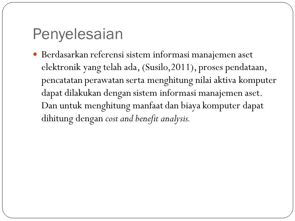 Penyelesaian Berdasarkan referensi sistem informasi manajemen aset elektronik yang telah ada, (Susilo,2011), proses pendataan, pencatatan perawatan se