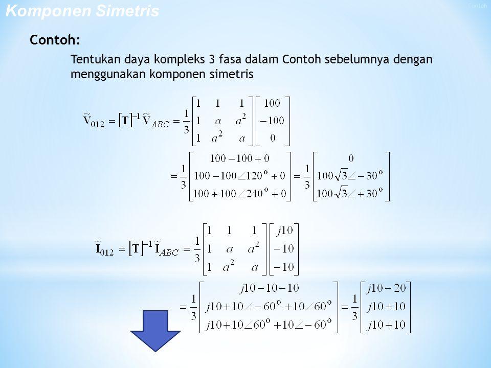 Contoh: Tentukan daya kompleks 3 fasa dalam Contoh sebelumnya dengan menggunakan komponen simetris Komponen Simetris
