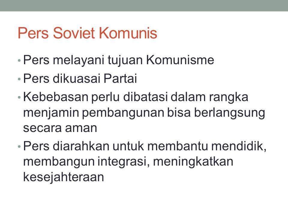 Pers Soviet Komunis Pers melayani tujuan Komunisme Pers dikuasai Partai Kebebasan perlu dibatasi dalam rangka menjamin pembangunan bisa berlangsung secara aman Pers diarahkan untuk membantu mendidik, membangun integrasi, meningkatkan kesejahteraan