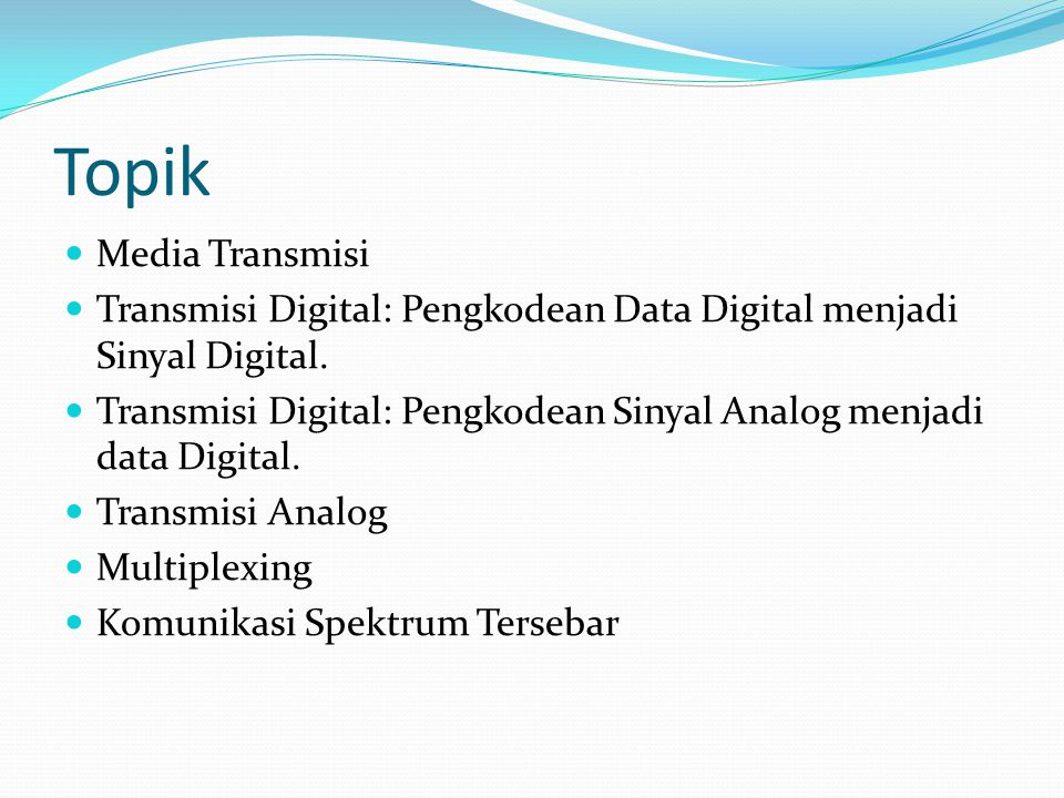 Topik Media Transmisi Transmisi Digital: Pengkodean Data Digital menjadi Sinyal Digital.