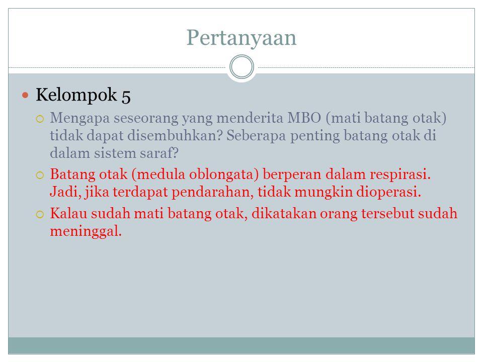 Pertanyaan Kelompok 5  Mengapa seseorang yang menderita MBO (mati batang otak) tidak dapat disembuhkan.