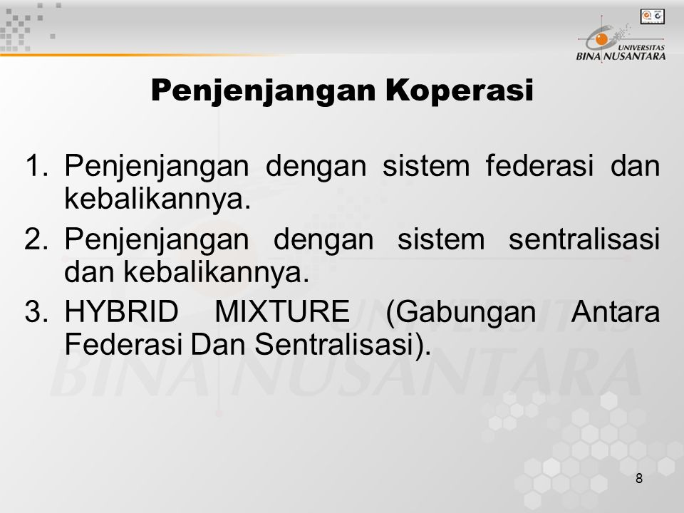 9 Penjenjangan Koperasi: 1.Pada sistem federasi masing masing koperasi primer atau koperasi lokal tetap mempunyai wewenang penuh.