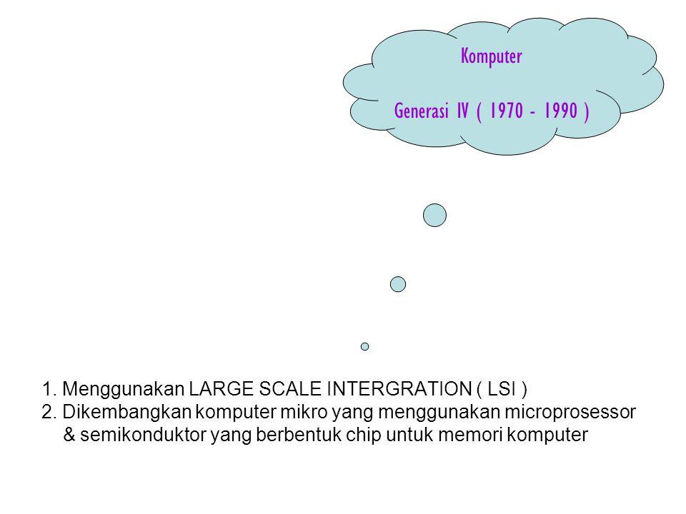 1. Menggunakan LARGE SCALE INTERGRATION ( LSI ) 2. Dikembangkan komputer mikro yang menggunakan microprosessor & semikonduktor yang berbentuk chip unt