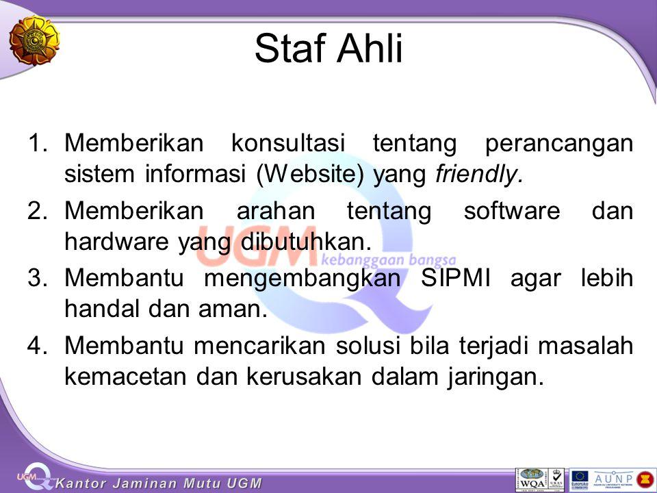 Staf Ahli 1.Memberikan konsultasi tentang perancangan sistem informasi (Website) yang friendly. 2.Memberikan arahan tentang software dan hardware yang