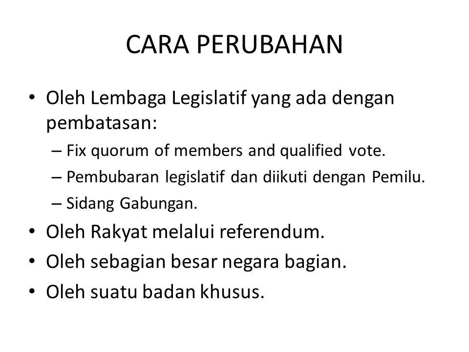 CARA PERUBAHAN Oleh Lembaga Legislatif yang ada dengan pembatasan: – Fix quorum of members and qualified vote.