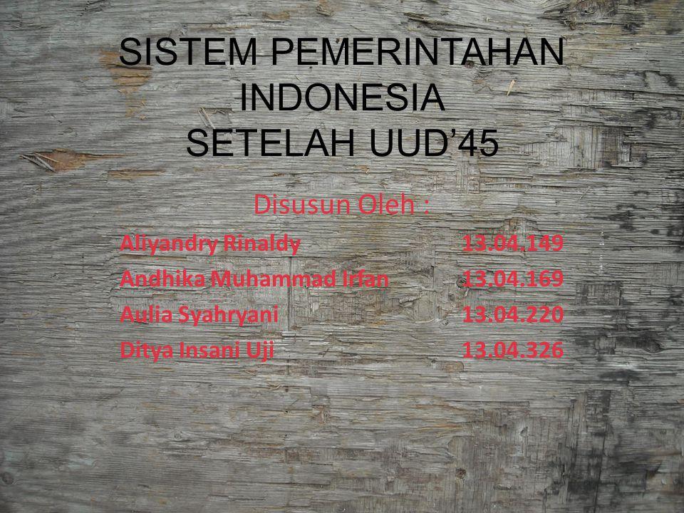SISTEM PEMERINTAHAN INDONESIA SETELAH UUD'45 Disusun Oleh : Aliyandry Rinaldy13.04.149 Andhika Muhammad Irfan13.04.169 Aulia Syahryani13.04.220 Ditya