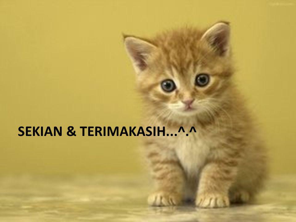 SEKIAN & TERIMAKASIH...^.^