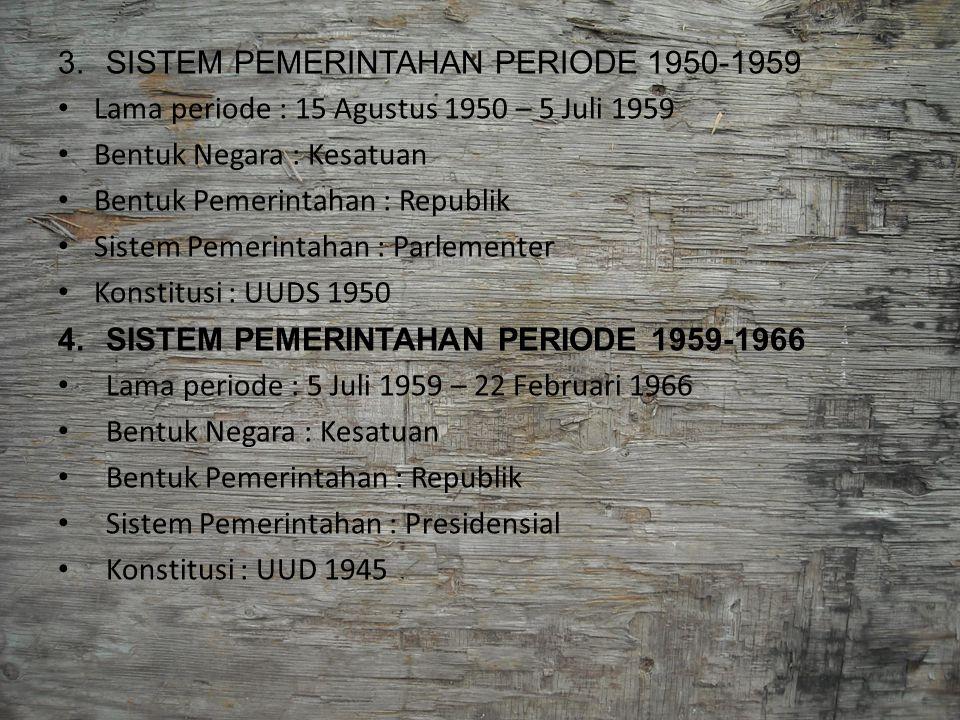 3.SISTEM PEMERINTAHAN PERIODE 1950-1959 Lama periode : 15 Agustus 1950 – 5 Juli 1959 Bentuk Negara : Kesatuan Bentuk Pemerintahan : Republik Sistem Pe