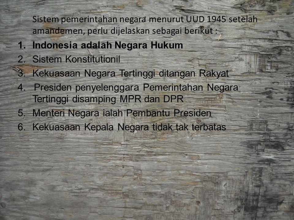 Sistem pemerintahan negara menurut UUD 1945 setelah amandemen, perlu dijelaskan sebagai berikut : 1.Indonesia adalah Negara Hukum 2.Sistem Konstitutio