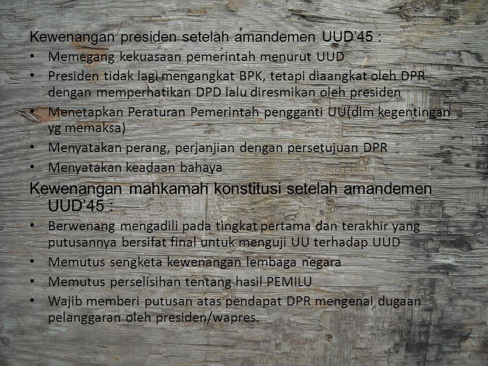 Kewenangan presiden setelah amandemen UUD'45 : Memegang kekuasaan pemerintah menurut UUD Presiden tidak lagi mengangkat BPK, tetapi diaangkat oleh DPR