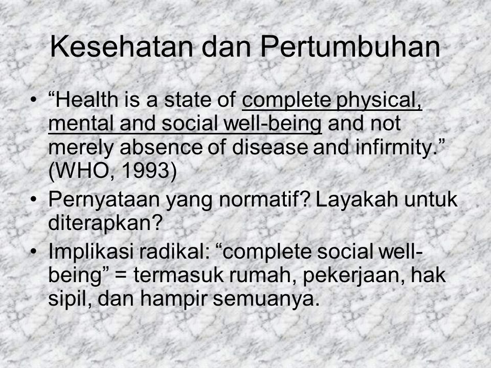 "Kesehatan dan Pertumbuhan ""Health is a state of complete physical, mental and social well-being and not merely absence of disease and infirmity."" (WHO"