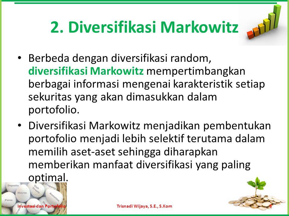 2. Diversifikasi Markowitz Berbeda dengan diversifikasi random, diversifikasi Markowitz mempertimbangkan berbagai informasi mengenai karakteristik set