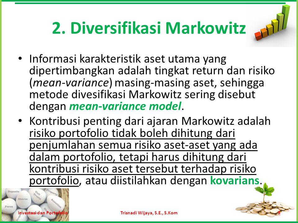2. Diversifikasi Markowitz Informasi karakteristik aset utama yang dipertimbangkan adalah tingkat return dan risiko (mean-variance) masing-masing aset