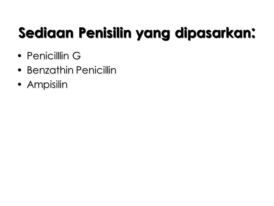Sediaan Penisilin yang dipasarkan : Penicilllin GPenicilllin G Benzathin PenicillinBenzathin Penicillin AmpisilinAmpisilin