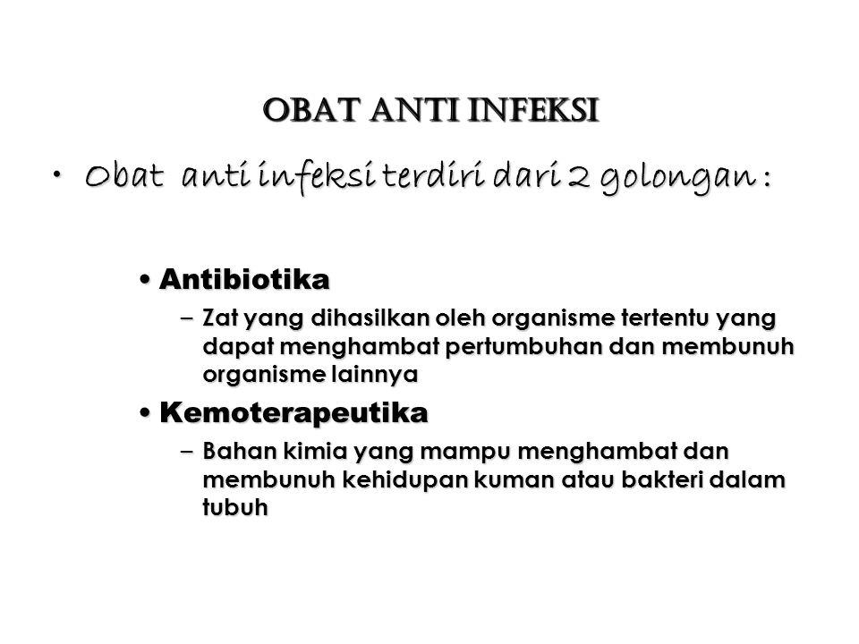 Obat Anti Infeksi Obat anti infeksi terdiri dari 2 golongan :Obat anti infeksi terdiri dari 2 golongan : AntibiotikaAntibiotika – Zat yang dihasilkan