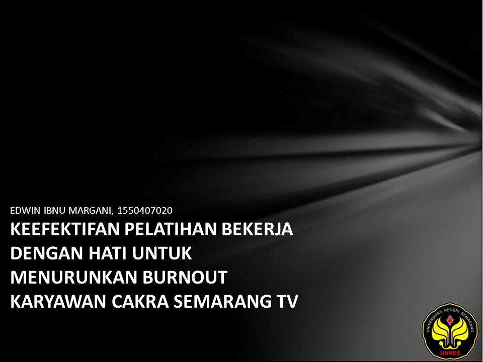 EDWIN IBNU MARGANI, 1550407020 KEEFEKTIFAN PELATIHAN BEKERJA DENGAN HATI UNTUK MENURUNKAN BURNOUT KARYAWAN CAKRA SEMARANG TV