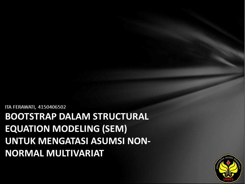 ITA FERAWATI, 4150406502 BOOTSTRAP DALAM STRUCTURAL EQUATION MODELING (SEM) UNTUK MENGATASI ASUMSI NON- NORMAL MULTIVARIAT