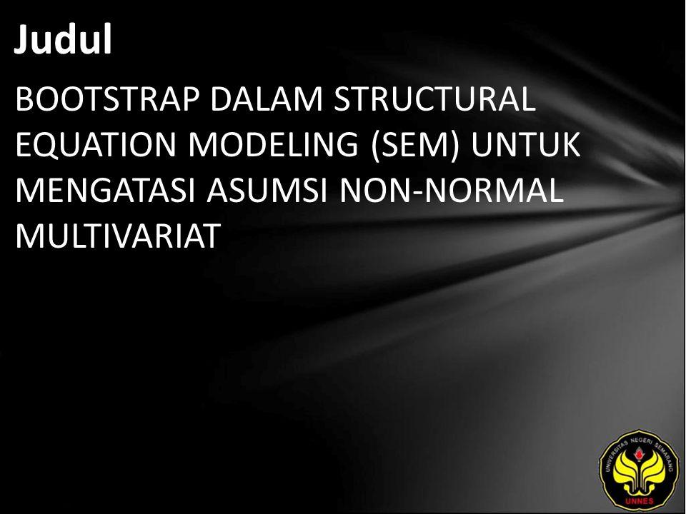 Judul BOOTSTRAP DALAM STRUCTURAL EQUATION MODELING (SEM) UNTUK MENGATASI ASUMSI NON-NORMAL MULTIVARIAT