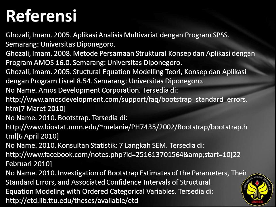 Referensi Ghozali, Imam. 2005. Aplikasi Analisis Multivariat dengan Program SPSS. Semarang: Universitas Diponegoro. Ghozali, Imam. 2008. Metode Persam