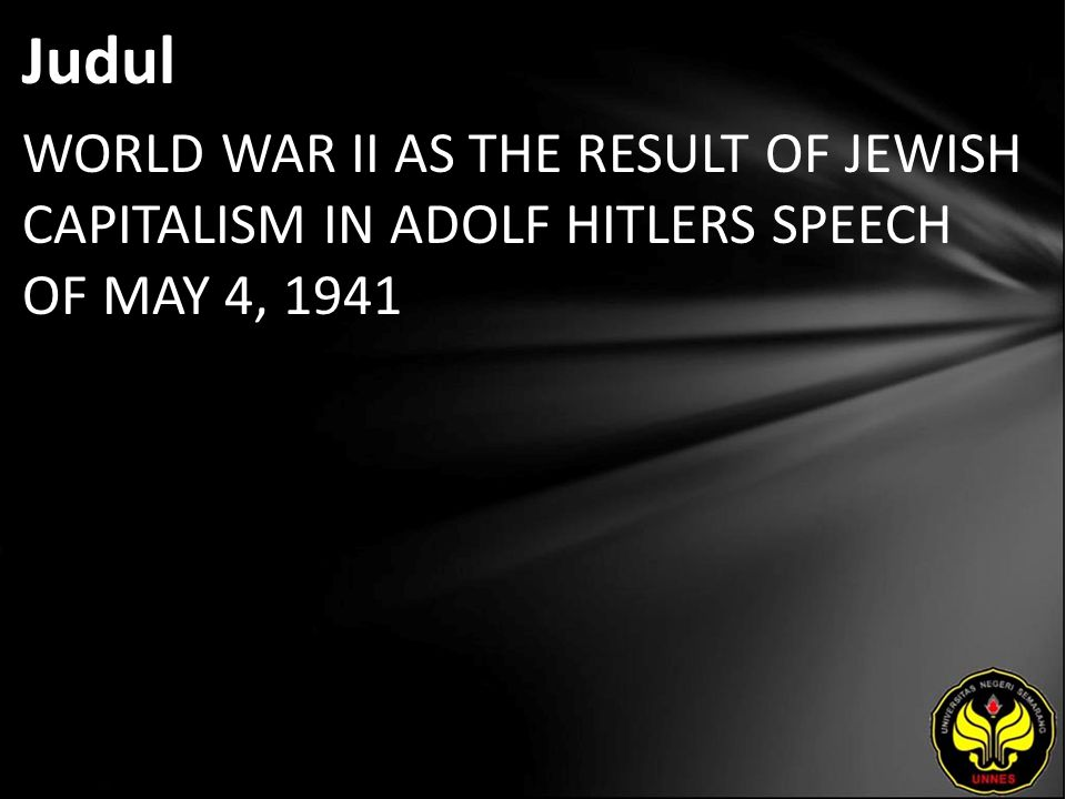 Judul WORLD WAR II AS THE RESULT OF JEWISH CAPITALISM IN ADOLF HITLERS SPEECH OF MAY 4, 1941