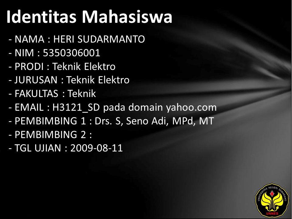 Identitas Mahasiswa - NAMA : HERI SUDARMANTO - NIM : 5350306001 - PRODI : Teknik Elektro - JURUSAN : Teknik Elektro - FAKULTAS : Teknik - EMAIL : H3121_SD pada domain yahoo.com - PEMBIMBING 1 : Drs.
