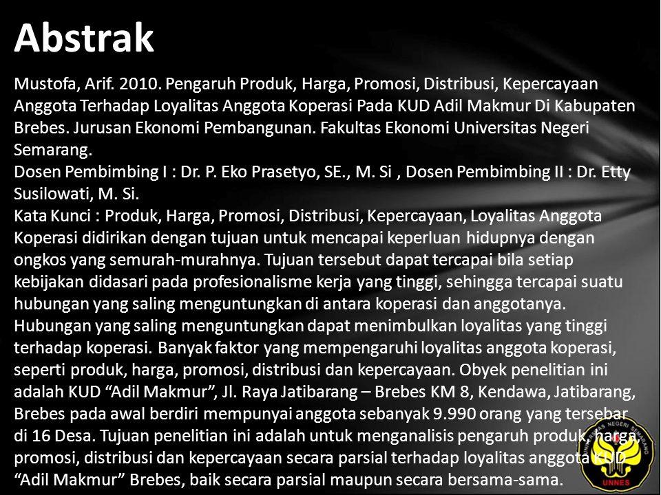 Abstrak Mustofa, Arif. 2010. Pengaruh Produk, Harga, Promosi, Distribusi, Kepercayaan Anggota Terhadap Loyalitas Anggota Koperasi Pada KUD Adil Makmur