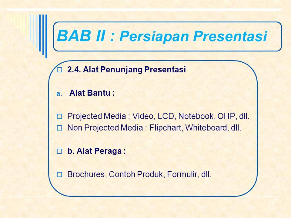 BAB II : Persiapan Presentasi  2.3. Persiapan Diri a. Penguasaan Materi b. Persiapan Fisik dan Mental c. Penampilan d. Sense of Business 12