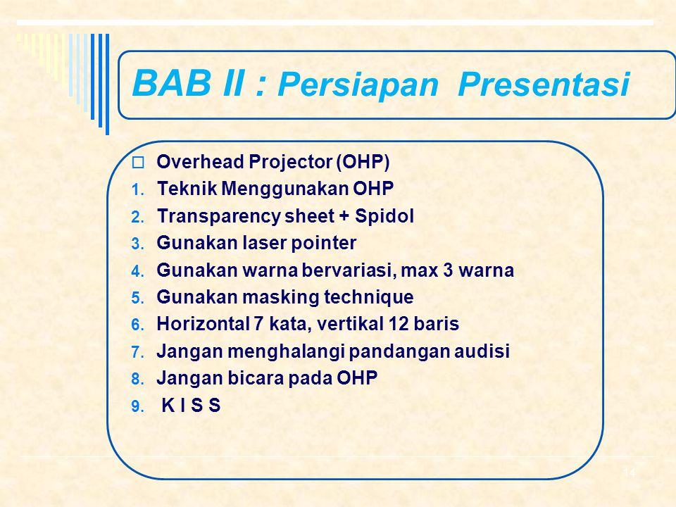 BAB II : Persiapan Presentasi  2.4. Alat Penunjang Presentasi a. Alat Bantu :  Projected Media : Video, LCD, Notebook, OHP, dll.  Non Projected Med
