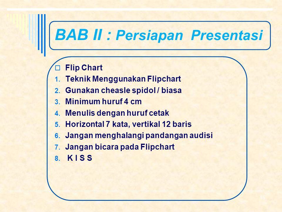 BAB II : Persiapan Presentasi  Overhead Projector (OHP) 1. Teknik Menggunakan OHP 2. Transparency sheet + Spidol 3. Gunakan laser pointer 4. Gunakan