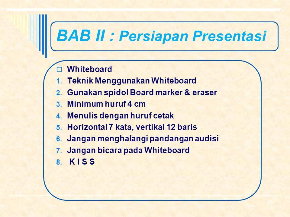 BAB II : Persiapan Presentasi  Flip Chart 1. Teknik Menggunakan Flipchart 2. Gunakan cheasle spidol / biasa 3. Minimum huruf 4 cm 4. Menulis dengan h