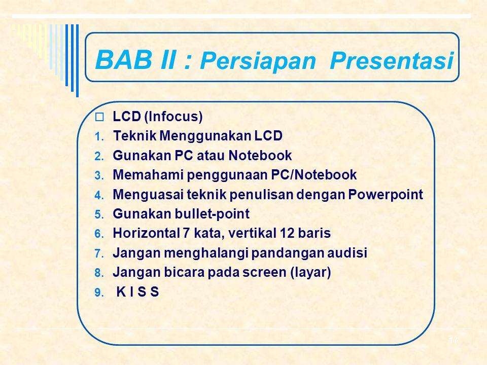 BAB II : Persiapan Presentasi  Whiteboard 1. Teknik Menggunakan Whiteboard 2. Gunakan spidol Board marker & eraser 3. Minimum huruf 4 cm 4. Menulis d