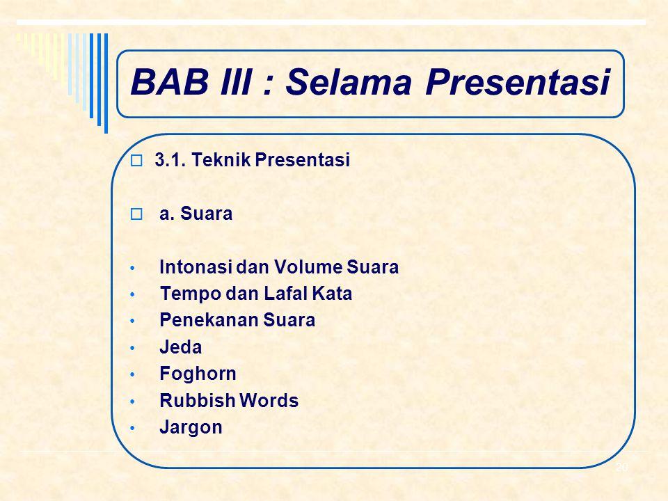 BAB III : Selama Presentasi  3.1. Teknik Presentasi  3.2. Magic Words  3.3. Memberi Informasi  3.4. Mengatasi demam panggung  3.5. Teknik Menjawa