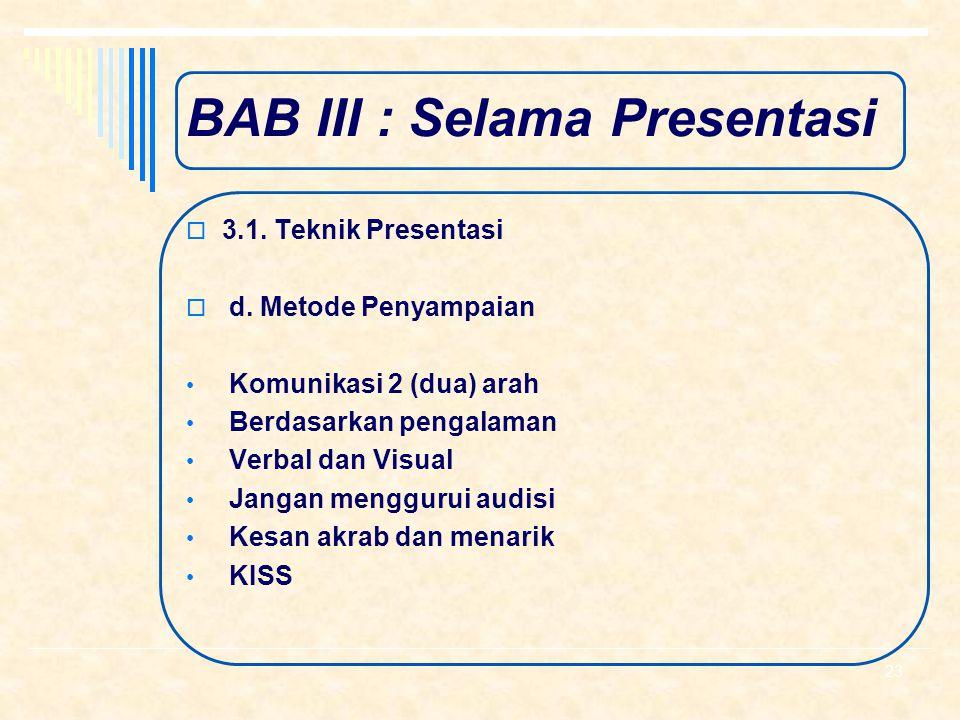 BAB III : Selama Presentasi  3.1. Teknik Presentasi  c. Ekspresi Wajah Senyum Pandangan mata (eyes contact) 22