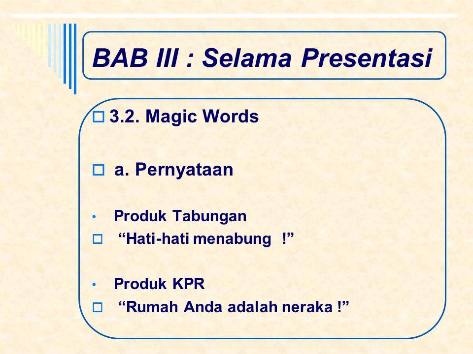 """BAB III : Selama Presentasi  3.2. Magic Words  a. Pertanyaan Produk Tabungan  """"Siapa yang merasa bersyukur jika anaknya menderita di kemudian hari"""