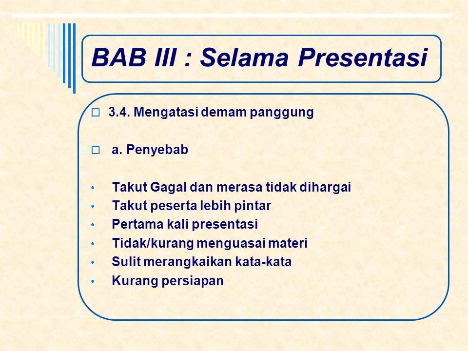 BAB III : Selama Presentasi  3.3. Memberi informasi 1. Menguasai materi 2. Menyamakan persepsi 3. Sistematis 4. Penggunaan berbagai media 5. Komunika