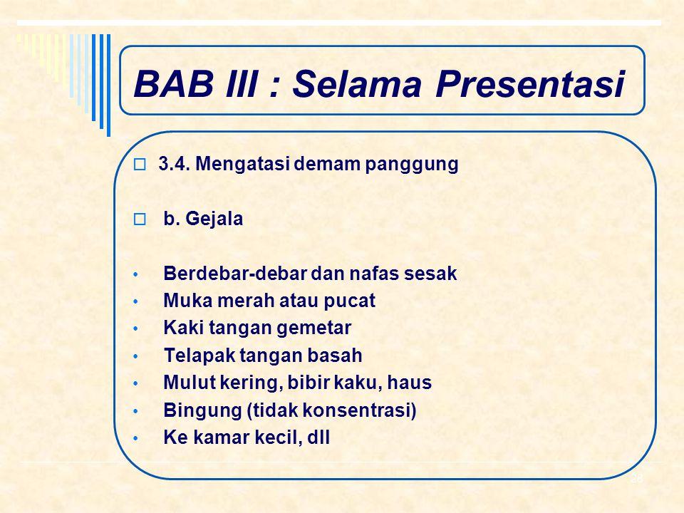 BAB III : Selama Presentasi  3.4. Mengatasi demam panggung  a. Penyebab Takut Gagal dan merasa tidak dihargai Takut peserta lebih pintar Pertama kal