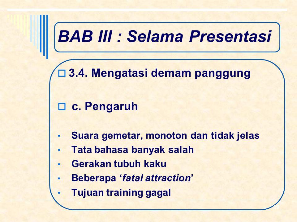 BAB III : Selama Presentasi  3.4. Mengatasi demam panggung  b. Gejala Berdebar-debar dan nafas sesak Muka merah atau pucat Kaki tangan gemetar Telap