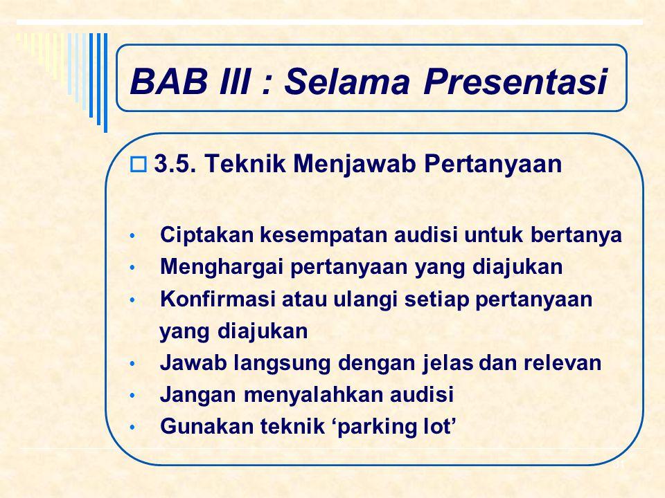 BAB III : Selama Presentasi  3.4. Mengatasi demam panggung  d. Cara Mengatasi Sebelum presentasi, ciptakan komunikasi awal Tarik nafas panjang Meman