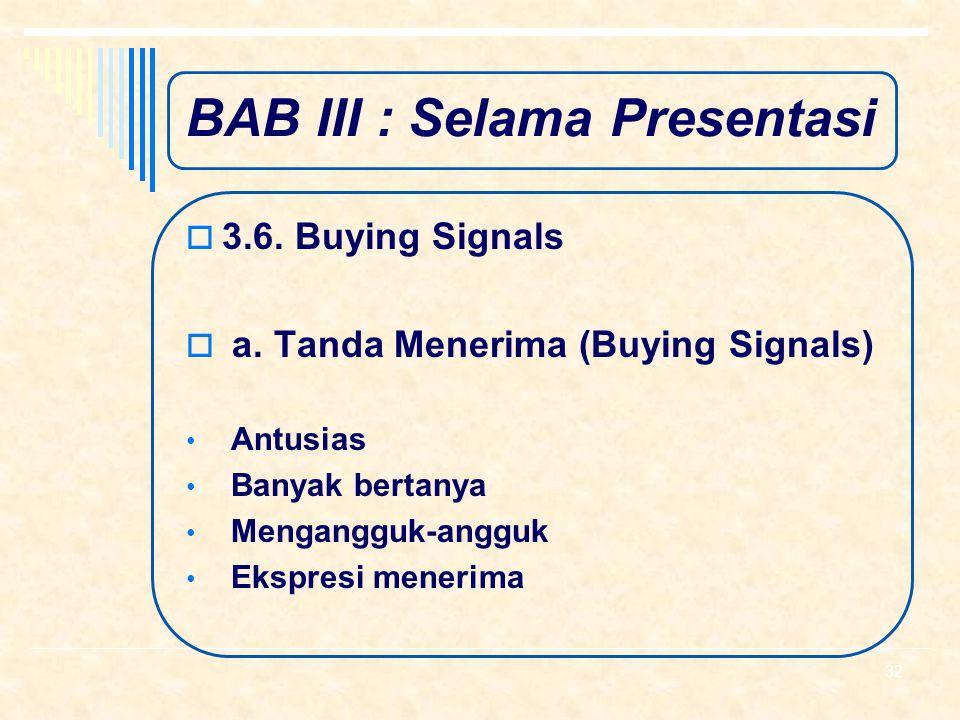 BAB III : Selama Presentasi  3.5. Teknik Menjawab Pertanyaan Ciptakan kesempatan audisi untuk bertanya Menghargai pertanyaan yang diajukan Konfirmasi