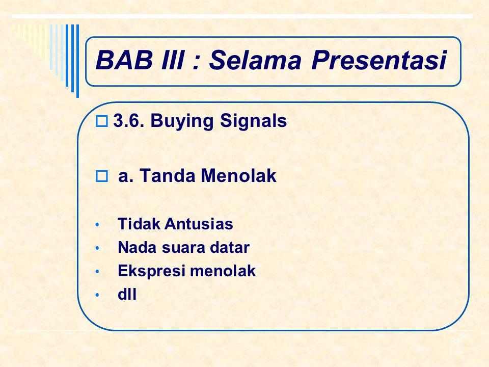 BAB III : Selama Presentasi  3.6. Buying Signals  a. Tanda Menerima (Buying Signals) Antusias Banyak bertanya Mengangguk-angguk Ekspresi menerima 32