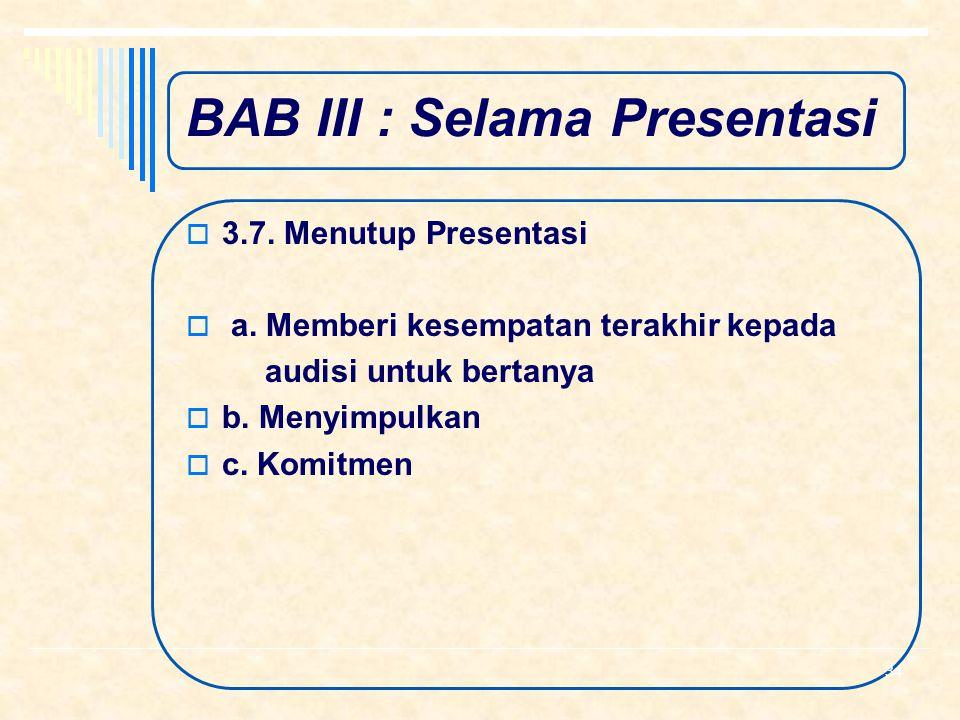 BAB III : Selama Presentasi  3.6. Buying Signals  a. Tanda Menolak Tidak Antusias Nada suara datar Ekspresi menolak dll 33