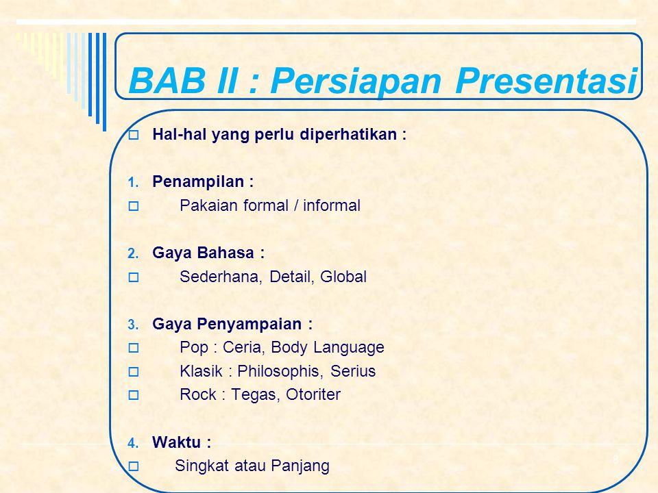 BAB II : Persiapan Presentasi  Hal-hal yang perlu diperhatikan : 1.