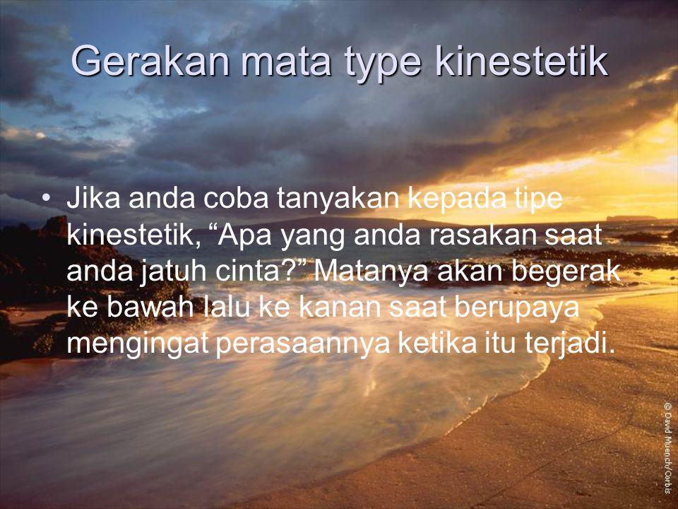 "Gerakan mata type kinestetik Jika anda coba tanyakan kepada tipe kinestetik, ""Apa yang anda rasakan saat anda jatuh cinta?"" Matanya akan begerak ke ba"
