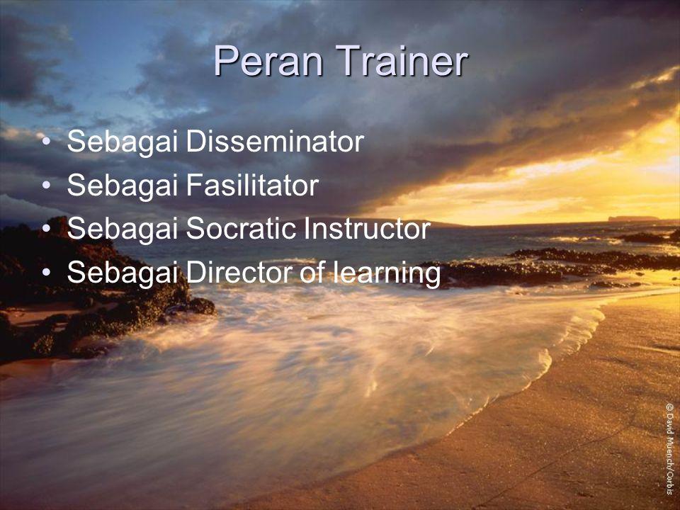 Peran Trainer Sebagai Disseminator Sebagai Fasilitator Sebagai Socratic Instructor Sebagai Director of learning
