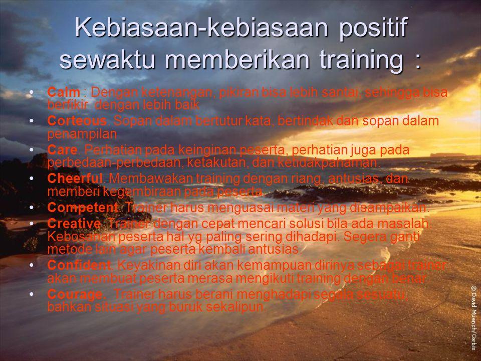 Kebiasaan-kebiasaan positif sewaktu memberikan training : Calm : Dengan ketenangan, pikiran bisa lebih santai, sehingga bisa berfikir dengan lebih bai